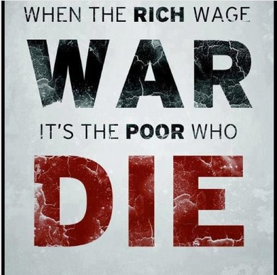 WHEN THE RICH WAGE WAR is the poor who die