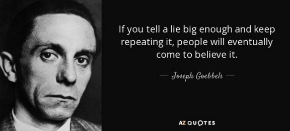 If you tell a lie big enough-Goebbels