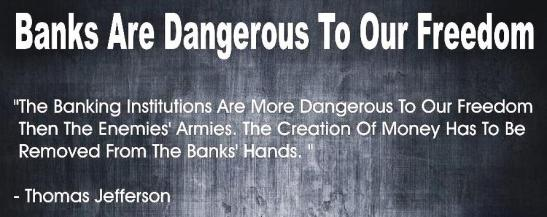 Banks are dangerous to our freedom