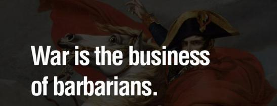 War is the business of barbarians