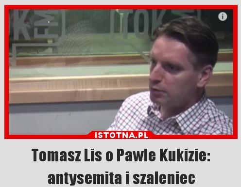 Tomasz Lis o Pawle Kukizie