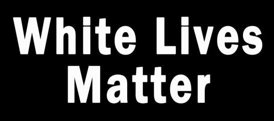 White lives matter3